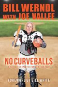No Curveballs : Bill Werndl with Joe Vallee