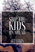 Ship The Kids On Ahead : Bill Stokes