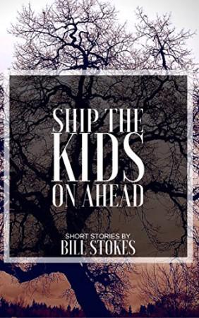 Ship The Kids On Ahead : Bill Stokes