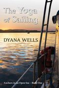 The Yoga of Sailing : Dyana Wells