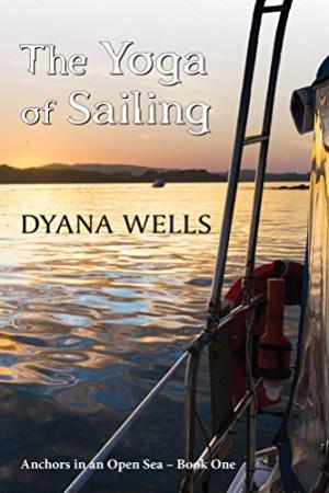 The Yoga of Sailing : Dyana Wells
