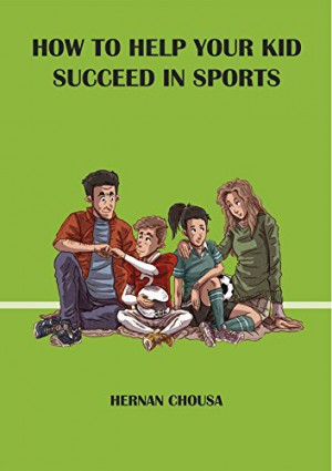 How to Help Your Kid Succeed in Sports : Hernan Chousa
