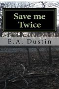 Save Me Twice : E.A. Dustin