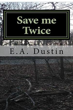 Save Me Twice : E.A. Dustin
