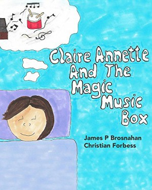 Claire Annette And The Magic Music Box : James P Brosnahan