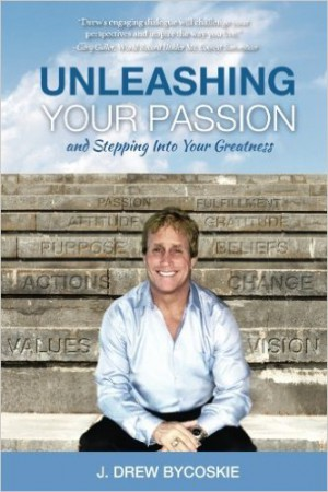 Unleashing Your Passion J. Drew Bycoskie