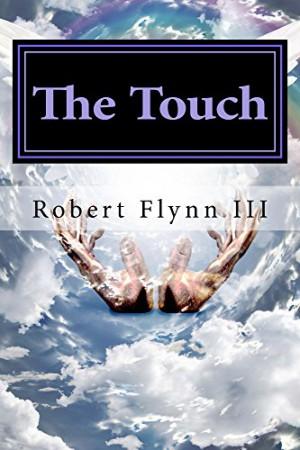 The Touch : Robert E Flynn III