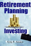 Retirement Planning & Investing : King A. Kovacs