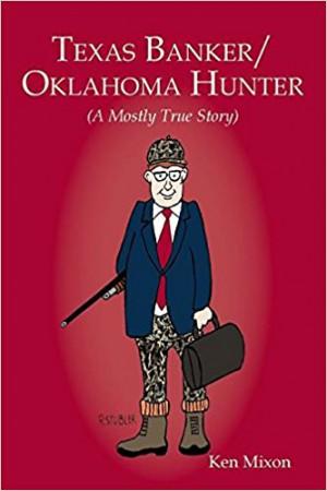 Texas Banker/Oklahoma Hunter : Ken Mixon
