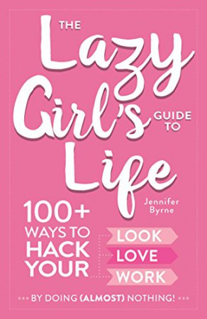 The Lazy Girl's Guide To Life : Jennifer Byrne