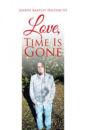 Love,Time Is Gone : Joseph Bartley Haltom III