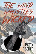 The Wind Whistles Wicked : Patty Fischer