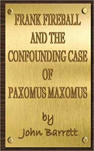 Frank Fireball and the Confounding Case of Paxomus Maxomus : John Barrett
