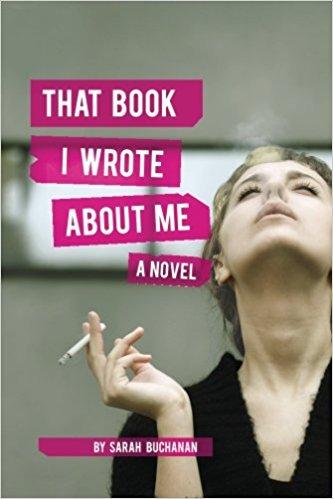 That Book I Wrote About Me: A Novel : Sarah Buchanan