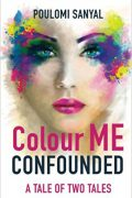 Colour Me Confounded : Poulomi Sanyal