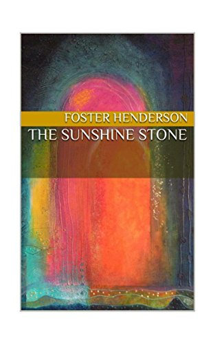 The Sunshine Stone : Foster Henderson