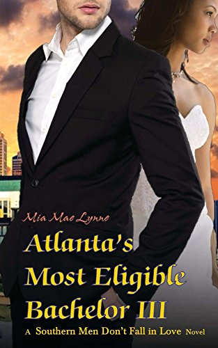 Atlanta's Most Eligible Bachelor III : Mia Mae Lynne