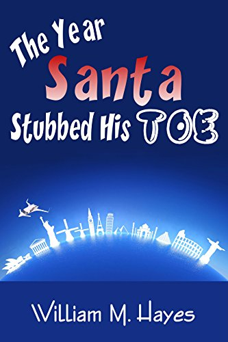 The Year Santa Stubbed His Toe : William M Hayes