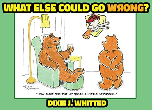 What Else Could Go Wrong? : Dixie J. Whitted